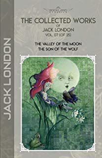 The Collected Works of Jack London, Vol. 07 (of 25): The Valley of the Moon; The son of the wolf
