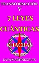 7 LEYES CUÁNTICAS: CHACRAS (TRANSFORMACIÓN nº 5) (Spanish Edition)