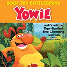 Boof the BottleBrush Yowie: and Gnash the Tiger-Toothed Tree-Chomping Grumkin