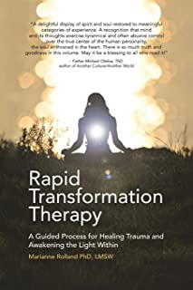 Rapid Transformation Therapy: A Guided Process for Healing Trauma and Awakening the Light Within