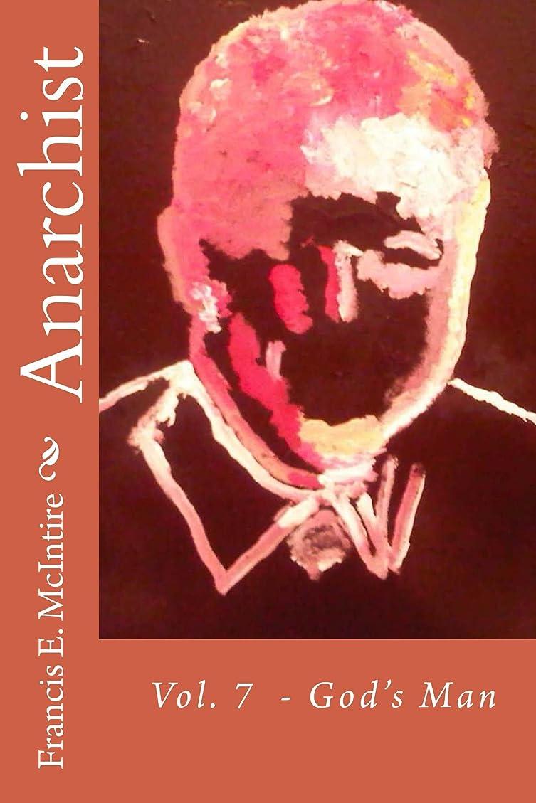 圧倒的放置不正直Anarchist: Volume 7 - God's Man (English Edition)