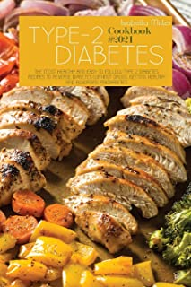 Type 2 Diabetes Cookbook #2021: The Most Healthy And Easy To Follow Type 2 Diabetes Recipes To Reverse Diabetes Without Dr...