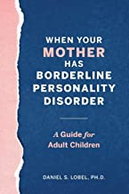 When Your Mother Has Borderline Personality Disorder: A Guide for Adult Children