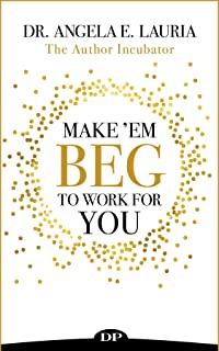 Make 'Em Beg To Work For You: 7 Steps to Find, Hire, Manage, Reward, and Release All-Star Players to Help Make Your Dream a Reality (English Edition)
