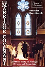 The Marriage Covenant: A Biblical Study on Marriage, Divorce, and Remarriage