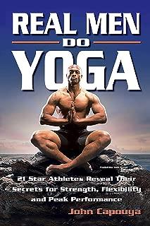Real Men Do Yoga: 21 Star Athletes Reveal Their Secrets for Strength, Flexibility and Peak Performance