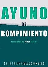 Ayuno de rompimiento: Accediendo al poder de Dios (Spanish Edition)
