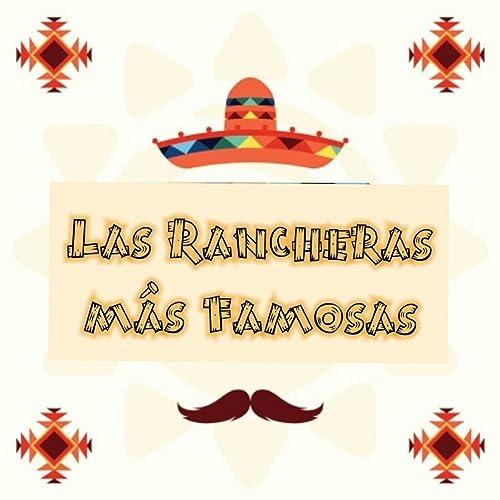 Las Rancheras Más Famosas