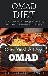 OMAD DIET: One Meal A Day : Guide for Weight Loss , Energy and Immunity Boost With Delicious Nutritious Recipes