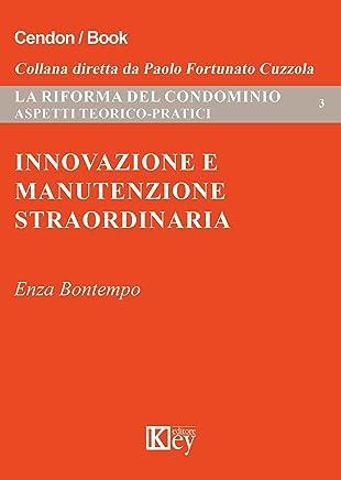 Innovazione e manutenzione straordinaria: Analisi degli aspetti teorico-pratici (La riforma del condominio: aspetti teorico-pratici Vol. 3)