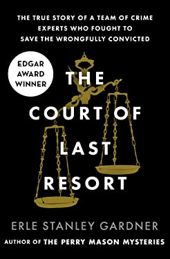 The Court of Last Resort: The True Story of a Team of Crime Experts Who Fought to Save the Wrongfully Convicted