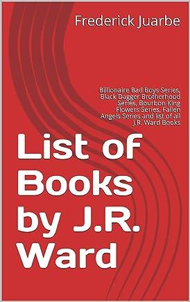 List of Books by J.R. Ward: Billionaire Bad Boys Series, Black Dagger Brotherhood Series, Bourbon King Flowers Series, Fallen Angels Series and list of all J.R. Ward Books