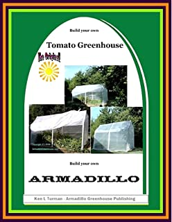 Build Your Own Tomato Greenhouse: Armadillo Greenhouse Plans (English Edition)