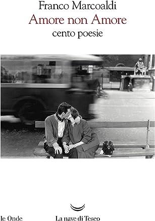 Amore non Amore: Cento poesie