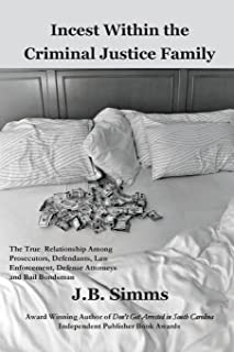 Incest Within the Criminal Justice Family: The True Relationship Among Prosecutors, Defendants, Law Enforcement, Defense Attorneys, and Bail Bondsman