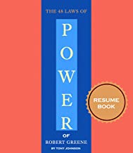 The 48 Laws of Power Resume Book: How to Lead Your Your Own Way of Business Life Every Day, Robert Greene Book in 45 Minutes, (Resume Books)