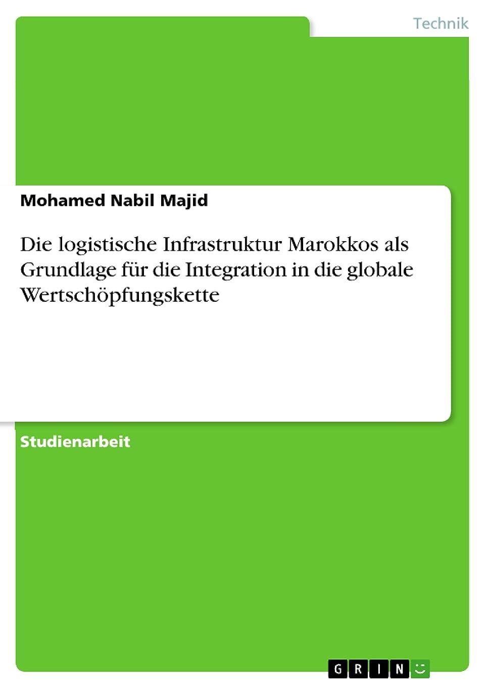 修理工残酷な首Die logistische Infrastruktur Marokkos als Grundlage für die Integration in die globale Wertsch?pfungskette (German Edition)