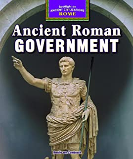 Ancient Roman Government (Spotlight on Ancient Civilizations: Rome)