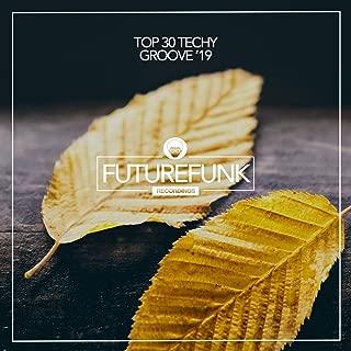 Top 30 Techy Groove '19