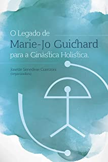 O Legado de Marie-Jo Guichard para a Ginástica Holística (Portuguese Edition)