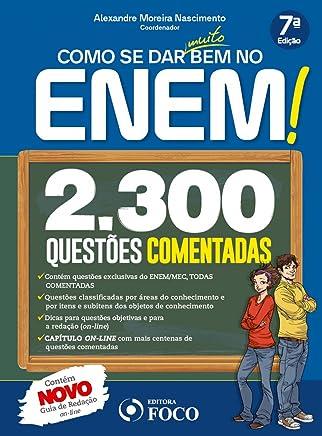 Como Se Dar Muito Bem no Enem ! 3.200 Questões Comentadas: 2.300 Questões Comentadas