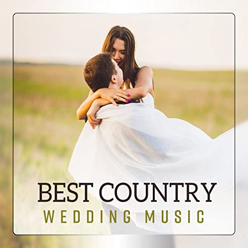 Best Country Wedding Music Love Songs For First Dance