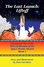The Last Launch: Liftoff: Catronauts Fly on the STS-135 Mission of the Space Shuttle Atlantis