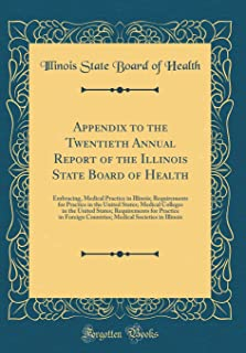 Appendix to the Twentieth Annual Report of the Illinois State Board of Health: Embracing, Medical Practice in Illinois; Re...