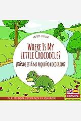 Where Is My Little Crocodile? - ¿Dónde está mi pequeño cocodrilo?: Bilingual Children's Picture Book Spanish English (Where is.? - ¿Dónde está.? 1) Kindle Edition