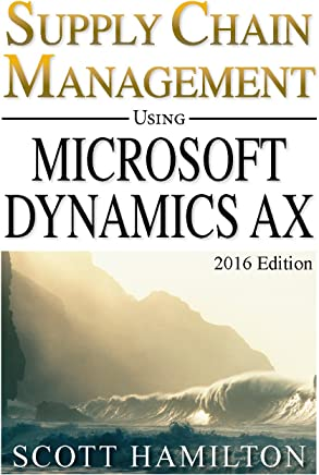 Supply Chain Management using Microsoft Dynamics AX: 2016 Edition