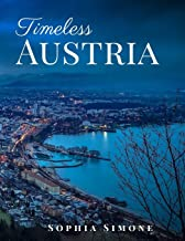 Timeless Austria: A Beautiful Picture Book Photography Coffee Table Photobook Travel Tour Guide Book with Photos of the Spectacular Country and its Cities within Europe.