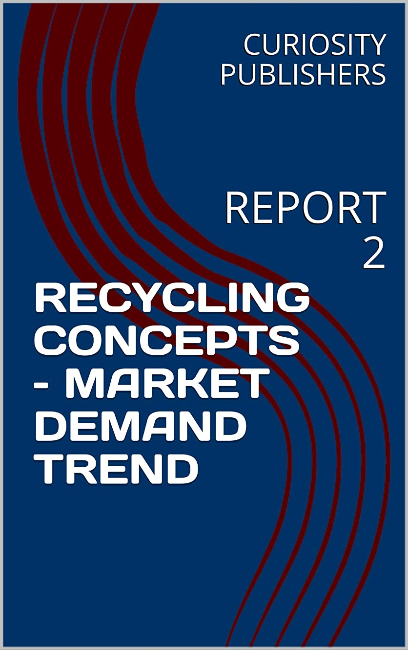 おばさんファン浮浪者RECYCLING CONCEPTS – MARKET DEMAND TREND: REPORT 2 (English Edition)