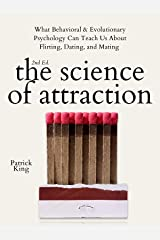 The Science of Attraction: What Behavioral & Evolutionary Psychology Can Teach Us About Flirting, Dating, and Mating (2nd ed.) (The Psychology of Social Dynamics Book 4) Kindle Edition