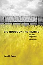 Big House on the Prairie: Rise of the Rural Ghetto and Prison Proliferation