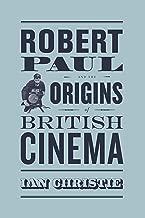 Robert Paul and the Origins of British Cinema (Cinema and Modernity) (English Edition)