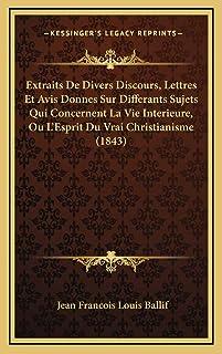 Extraits De Divers Discours, Lettres Et Avis Donnes Sur Differants Sujets Qui Concernent La Vie Interieure, Ou L'Esprit Du...