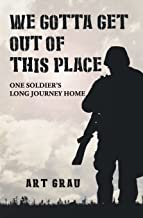 We Gotta Get Out Of This Place: One Soldier's Long Journey Home