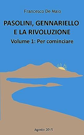 PASOLINI, GENNARIELLO E LA RIVOLUZIONE: Volume primo, Per cominciare