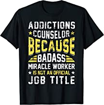 Addictions Counselor Badass Miracle Worker Funny Quote Shirt