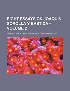 Eight Essays on Joaquin Sorolla y Bastida (Volume 2)
