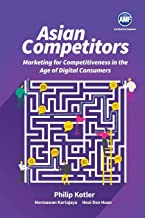 Asian Competitors: Marketing for Competitiveness in the Age of Digital Consumers