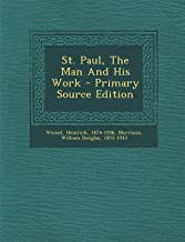 St. Paul, the Man and His Work - Primary Source Edition