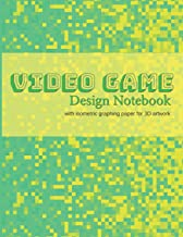 Video Game Design Notebook: A Write-In Planner for Your Next Console or Computer-Based Video Game