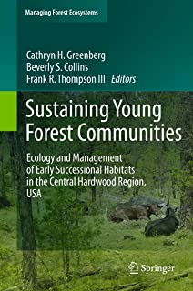 Sustaining Young Forest Communities: Ecology and Management of early successional habitats in the central hardwood region, USA (Managing Forest Ecosystems Book 21)
