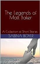 The Legends of Matt Baker: A Collection of Short Stories