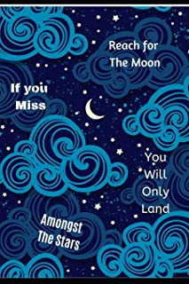 Reach For The Moon If you Miss You Will Only Land Amongst The Stars: 160 Inspirational Quotes of Positivity Notebook, Supp...