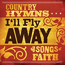 I'll Fly Away: Country Hymns And Songs Of Faith