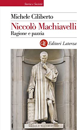 Niccolò Machiavelli. Ragione e pazzia
