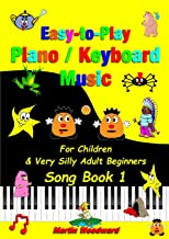 Easy-to-Play Piano / Keyboard Music: For Children & Very Silly Adult Beginners Song Book 1