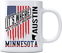 Independence Day Celebration Ideas Coffee Mug Austin Minnesota It's Where My Story Begins Country Coffee Mug Gift - Happy Treason Day Ungrateful Colonials Unique Funny Mug 11oz